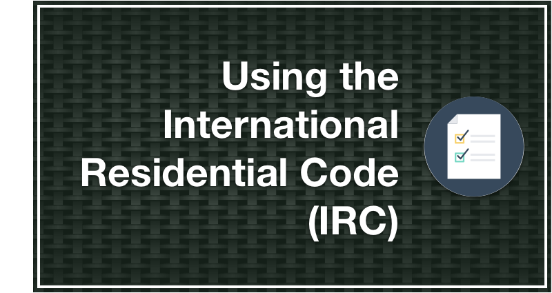 Using the International Residential Code (IRC)