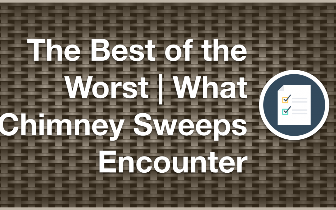 The Best of the Worst | What Chimney Sweeps Encounter